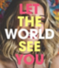 Let the world see you.jpg