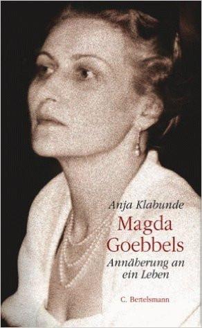 Magda Goebbelsin elämäkerran on kirjoittanut Anja Klabunde.