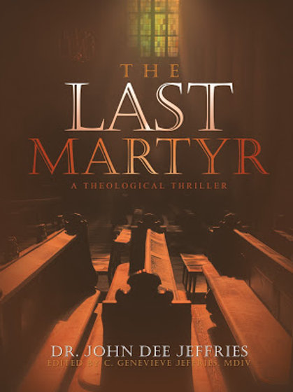 The Last Martyr by Dr. John Dee Jeffries