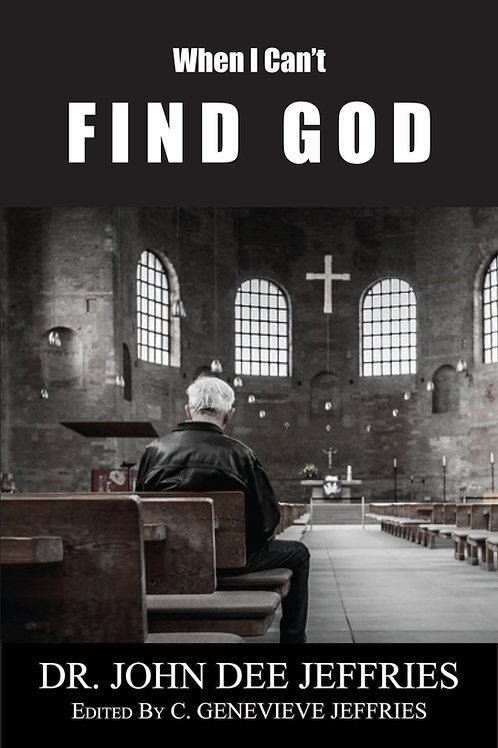 When I Can't Find God by Dr. John Dee Jeffries