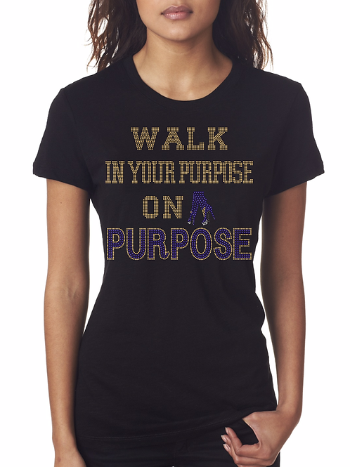 WALK IN YOUR PURPOSE T-SHIRT