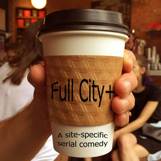 Full City+, a site-specific serial comedy!