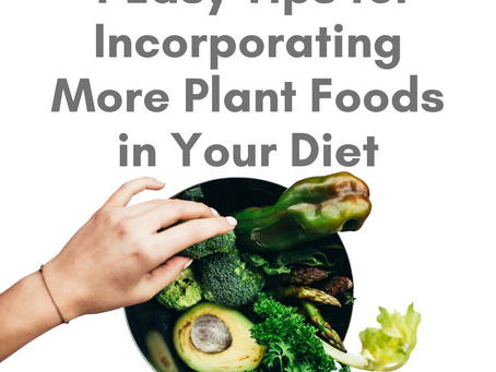 4 Easy Tips for Incorporating More Plant Foods in Your Diet
