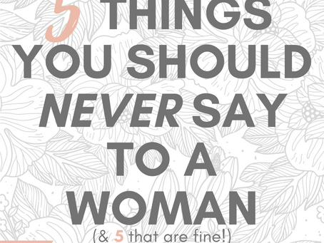 5 Things You Should Never Say to a Woman