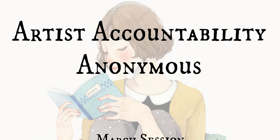 Artist Accountability Anonymous: MARCH SESSION (3/5 & 3/26)