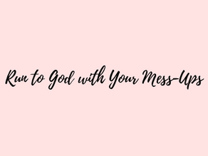 Page 22: Run to God with Your Mess-Ups