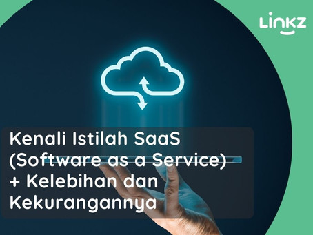 Kenali Istilah SaaS (Software as a Service) + Kelebihan dan Kekurangannya