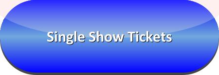 Single Show Tickets