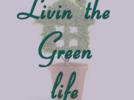 Livin' the green life