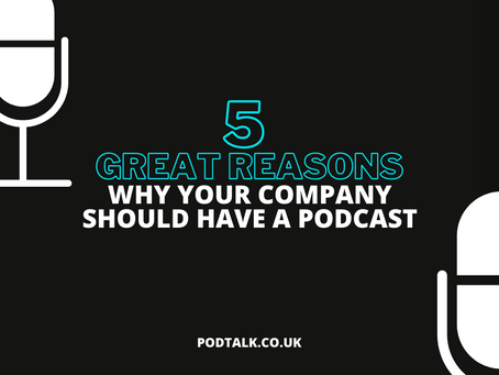 5 GREAT REASONS TO RUN A PODCAST FOR YOUR COMPANY