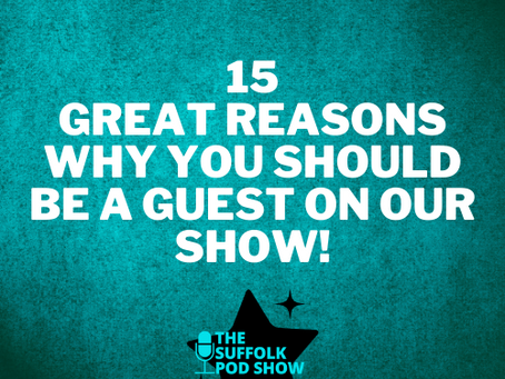 15 GREAT REASONS TO BE A GUEST on The Suffolk Pod Show in 2021!
