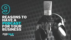 9 REASONS TO HAVE A PODCAST FOR YOUR BUSINESS