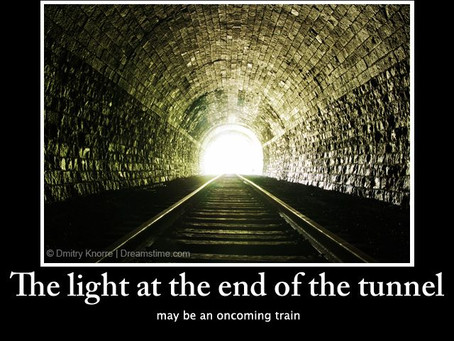 That Light at the End of the Tunnel ...