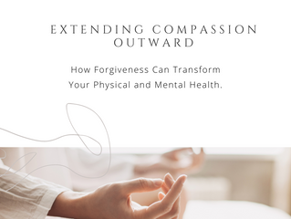 Extending Compassion Outward: How Forgiveness Can Transform Your Physical and Mental Health