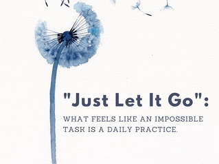 """Just let it go"": What Feels Like An  Impossible Task Is A Daily Practice"