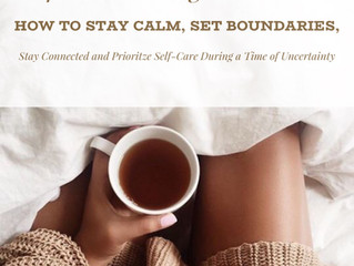 Self-Care Amongst the Chaos; How to Stay Calm, Set Boundaries, Stay Connected and Prioritize Self-Ca