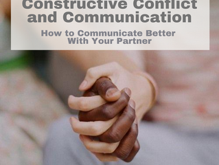 Constructive Conflict and Communication; How to Improve Communication With Your Partner