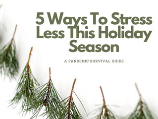 5 Ways To Stress Less This Holiday Season; A Pandemic Survival Guide