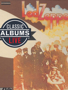 Classic Albums Live Performs Led Zeppelin II