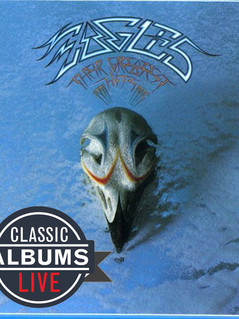Classic Albums Live Performs The Eagles