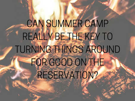 Can summer camp be the key to turning things around for good on the reservation?