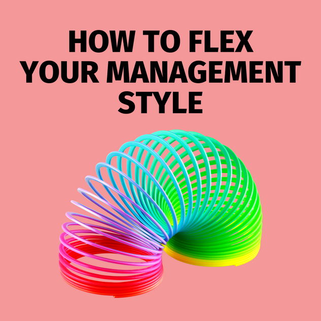 HOW TO FLEX YOUR MANAGEMENT STYLE .png