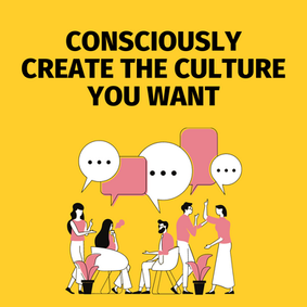 CONSCIOUSLY CREATE THE CULTURE YOU WANT.