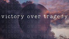 victory over tragedy.png
