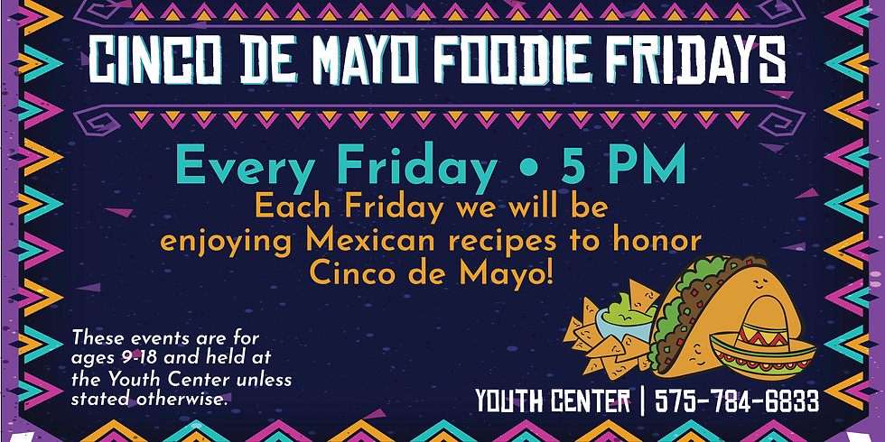 Cinco De Mayo Foodie Fridays