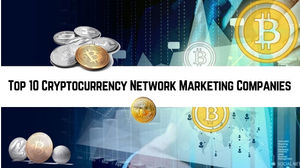 Top 10 Cryptocurrency Network Marketing Companies