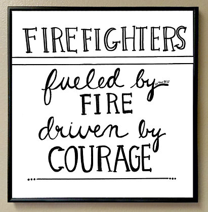 """Firefighters Fueled by Fire Driven by Courage"""