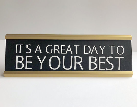"""""""It's a Great Day To Be Your Best""""Desk Nameplate"""