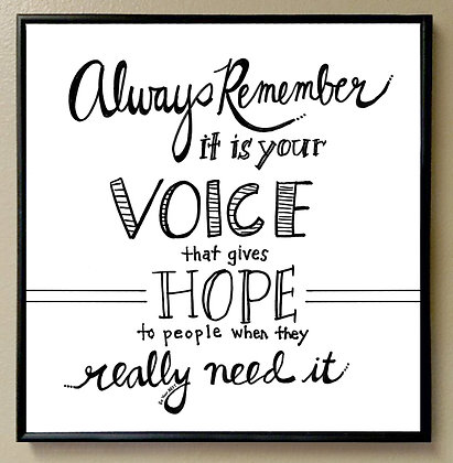 Always Remember it is Your Voice that Gives Hope to People When...""