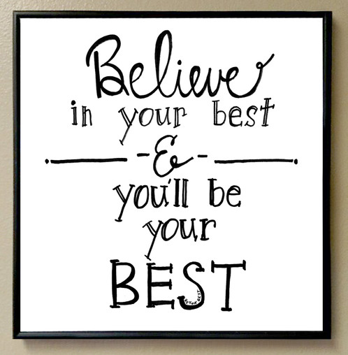 Believe in Your BEST & You\'ll be Your BEST\