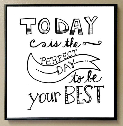 """Today is the Perfect Day to be Your BEST"""