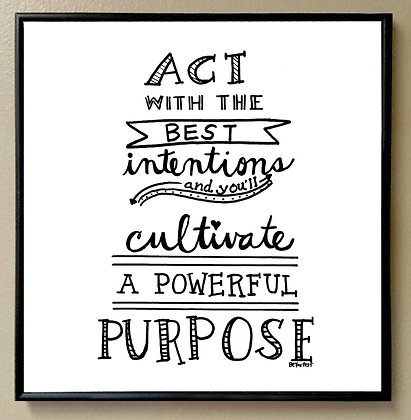 """Act with the BEST Intentions and you'll Cultivate a Powerful Purpose"""