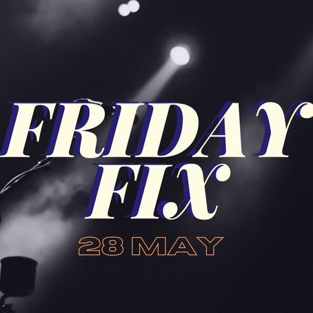 Friday Fix   May 28th