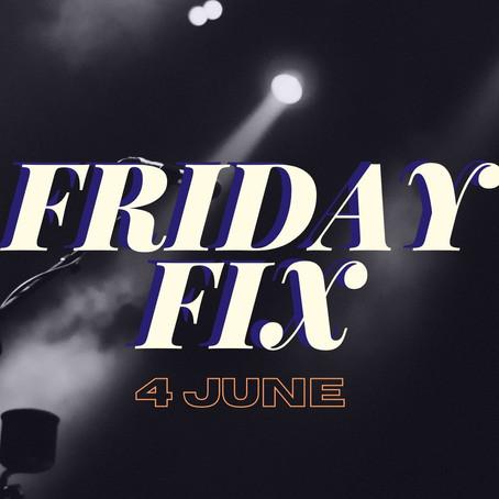 Friday Fix | June 4th