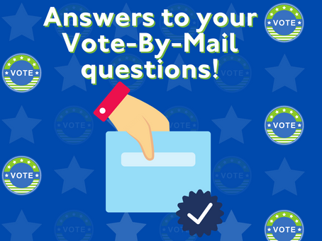 Answers to your Vote-By-Mail questions!