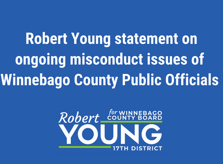 Candidate Rob Young's statement on pervasive misconduct issues of Winnebago County Public Officials