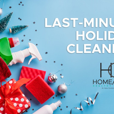 LAST-MINUTE HOLIDAY CLEANING