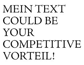 Mein text could be your competitive vorteil!