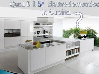 In CUCINA Quale è il 5° ELETTRODOMESTICO?