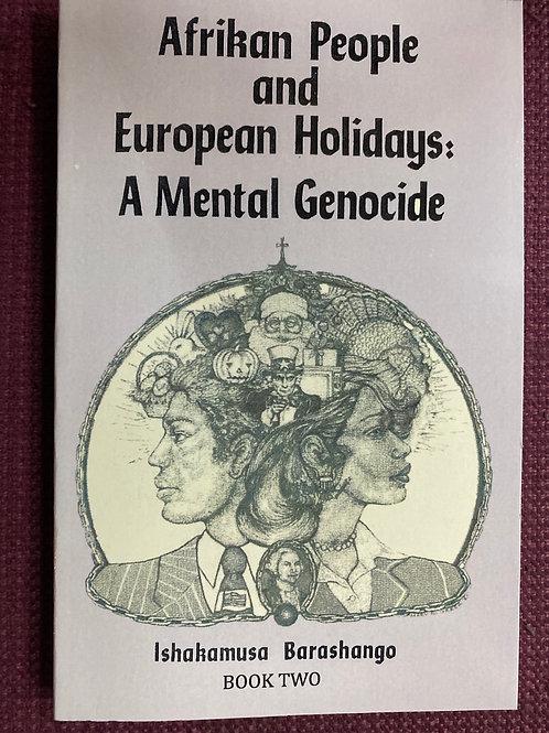 Afrikan & European Holidays: A Mental Genocide 2 by Ishakamusa Barashango