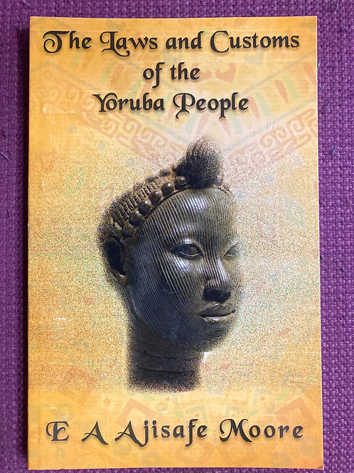 The Laws and Customs of the Yoruba People by E A Ajisafe Moore
