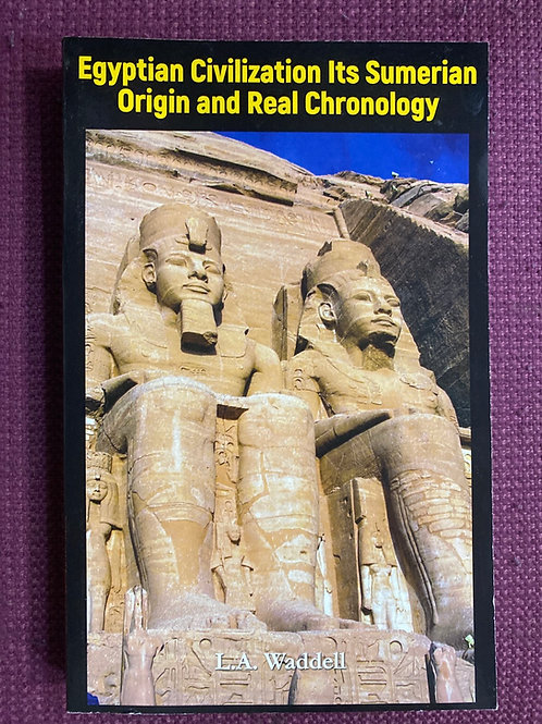 Egyptian Civilization: It's Sumerian Origin and Real Chronology by L.A. Waddell