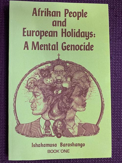 Afrikan & European Holidays: A Mental Genocide 1 by Ishakamusa Barashango