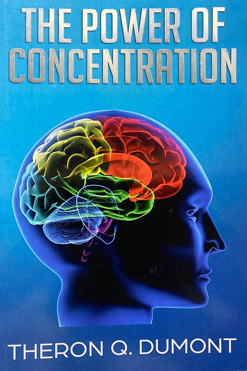 The Power of Concentration by Theron Q Dumont