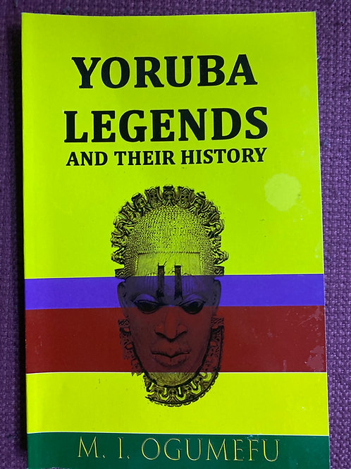 Yoruba Legends and Their History by M.I. Ogumefu