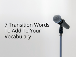 7 Transition Words To Add To Your Vocabulary